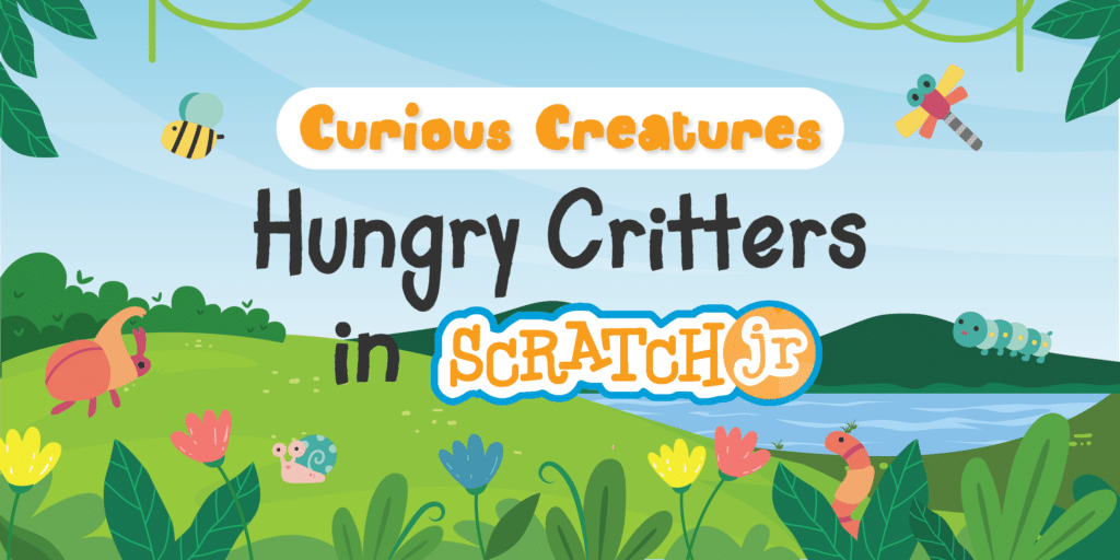 Curious Creatures: Hungry Critters in Scratch Jr