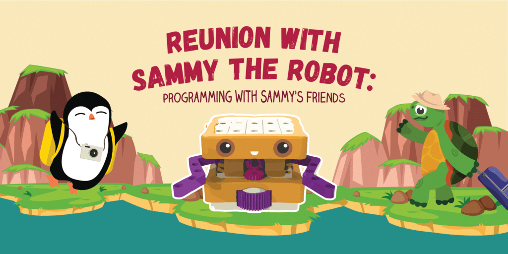 Reunion with Sammy the Robot: Programming with Sammy's friends